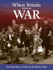When Britain Went to War: The Real Story of Life on the Home Front By Richard H