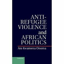 Anti-Refugee Violence and African Politics 9781107036697 Cond=LN:NSD SKU:3162997