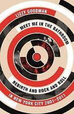 Meet Me in the Bathroom: Rebirth and Rock and Roll in New York City 2001-2011 by Lizzy Goodman (Paperback, 2017)