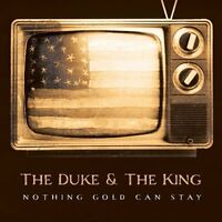 The Duke & the King - Nothing Gold Can Stay (2009)  CD  NEW/SEALED  SPEEDYPOST