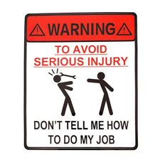 WARNING TO AVOID SERIOUS INJURY DONT TELL ME HOW TO DO MY JOB Autoaufkleber Auto