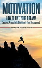 Motivation : How to Live Your Dreams - Success, Productivity, Discipline and...