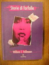 William T. Vollmann STORIE DI FARFALLE 1° edizione Fanucci Avant Pop 1999