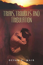 NEW Trials, Troubles and Tribulation by Devan C Mair