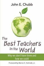 The Best Teachers in the World: Why We Don't Have Them and How We-ExLibrary