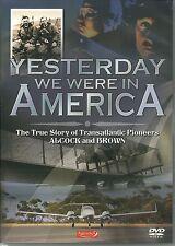 YESTERDAY WE WERE IN AMERICA DVD - TRUE STORY OF PIONEERS ALCOCK & BROWN