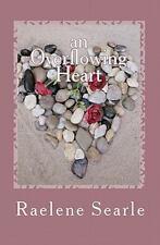 An Overflowing Heart by Raelene Searle (2011, Paperback)