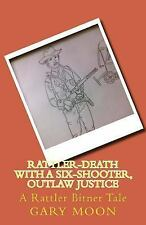 Rattler Bitner Tales: Rattler-Death with a Six-Shooter, Outlaw Justice : A...
