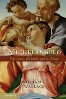 Michelangelo: The Artist, the Man and his Times Wallace, William E. Paperback U