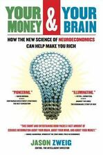 Your Money and Your Brain: How the New Science of Neuroeconomics Can Help Make Y