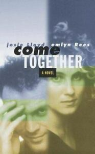 Come Together : A Novel by Josie Lloyd; Emlyn Rees