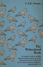 The Widowhood Book - A Complete Guide to the Best Methods of Racing Pigeons...