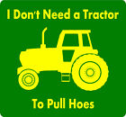 FUNNY T SHIRT DON'T NEED TRACTOR TO PULL HOES DEERE FARM JOHN