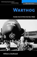 Warthog: Flying the A-10 in the Gulf War by William L. Smallwood (Paperback,...