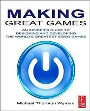 USED (GD) Making Great Games: An Insider's Guide to Designing and Developing the