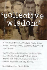 """""""Collective Wisdom: What Prominent Australians Really Think..."""" Brett Kelly"""