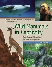 Wild Mammals in Captivity : Principles and Techniques for Zoo Management,.