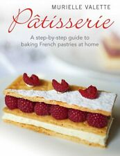 Patisserie: A Step-by-step Guide to Baking French Pastries By Murielle Valette