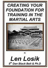 Creating Your Foundation for Training in the Martial Arts by Len Losik (2016,...