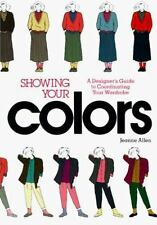 Showing Your Colors: A Designer's Guide to Coordinating Your Wardrobe Allen, Je