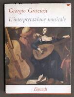 Musica - Giorgio Graziosi - L'interpretazione musicale - 1^ ed. 1952 Einaudi