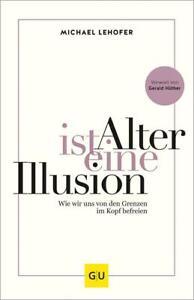 Alter ist eine Illusion  ►►►UNGELESEN ° von Michael Lehofer ° gebunden 2020