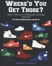 Where'd You Get Those? : New York City's Sneaker Culture: 1960-1987 by...