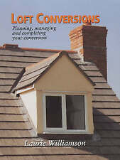 Loft Conversions: Planning, Managing and Completing Your Conversion (Brand New)