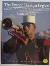 The French Foreign Legion - The Inside Story of the World-Famous Fighting Force