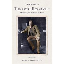 In The Words Of Theodore Roosevelt: Quotations From The Man In The Arena: By ...
