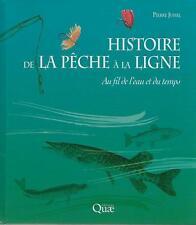 HISTOIRE DE LA PECHE A LA LIGNE : AU FIL DE L'EAU ET DU TEMPS - P. JUHEL - NEUF