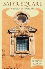 Satyr Square: A Year, a Life in Rome by Barkan, Leonard