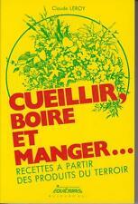 LEROY Claude, CUEILLIR BOIRE ET MANGER Recettes à partir des produits du terroir