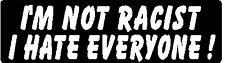 I'M NOT RACIST I HATE EVERYONE! HELMET STICKER