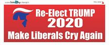 MAKE LIBERALS CRY AGAIN - RE-ELECT TRUMP 2020  POLITICAL BUMPER STICKER #9211