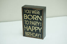 """Wood Antique Wisdom Sign """"You Were Born To Party Happy Birthday!"""" NWT"""
