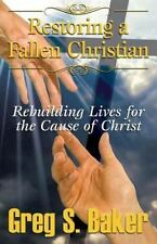 Restoring a Fallen Christian : Rebuilding Lives for the Cause of Christ by...