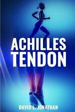 Achilles Tendon : Causes, Symptoms, Treatment and Prevention by David...