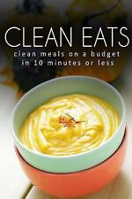 Clean Eats: Clean Meals on a Budget in 10 Minutes or Less by Samantha Evans...