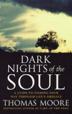 Dark Nights of the Soul: A Guide to Finding Your Way Through Life's Ordeals by T
