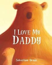 I Love My Daddy,Braun, Sebastien,Excellent Book mon0000124317