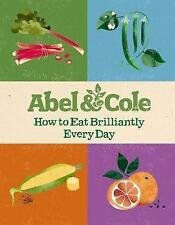 How to Eat Brilliantly Every Day by Abel & Cole Limited