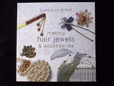 Making Hair Jewels and Accessories by Gabrielle Byrne SALE NEW IMPERFECT