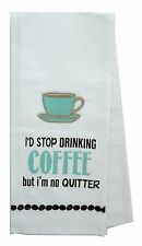 Coffee Tea Towel I'd Stop Drinking No Quitter New 100% Cotton White Aqua