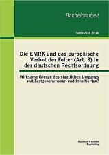 Die Emrk und das Europäische Verbot der Folter in der Deutschen Rechtsordnung...