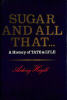 Sugar and All That: History of Tate and Lyle by Hugill, Antony