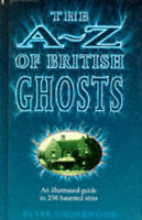 The A-Z of British Ghosts: An Illustrated Guide to 236 Haunted Sites by Peter U…