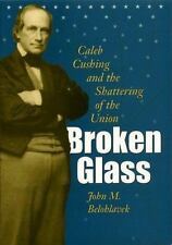 Civil War in the North: Broken Glass : Caleb Cushing and the Shattering of the U
