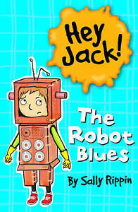 Hey Jack! The Robot Blues by Sally Rippin (Paperback, 2012)