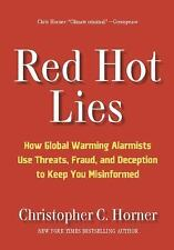 Red Hot Lies: How Global Warming Alarmists Use Threats, Fraud, and Deception to